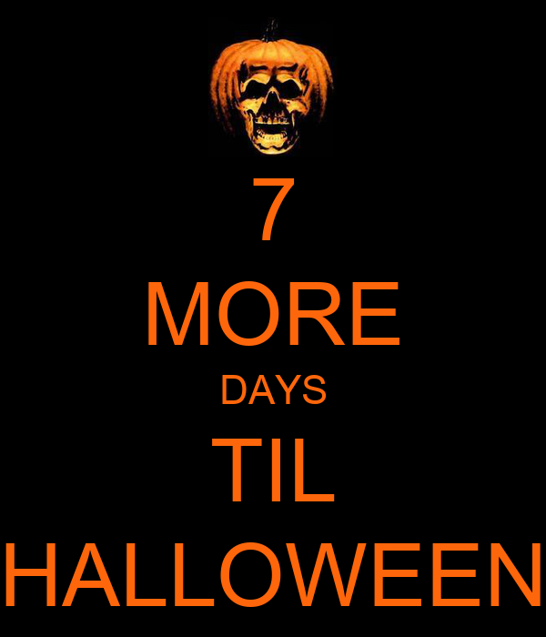7 MORE DAYS TIL HALLOWEEN