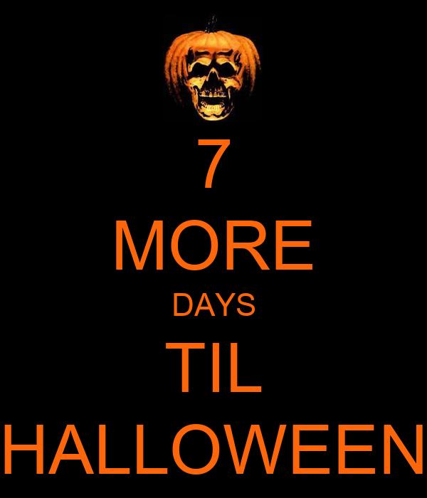 7 MORE DAYS TIL HALLOWEEN
