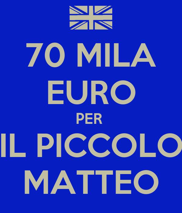 70 MILA EURO PER  IL PICCOLO MATTEO