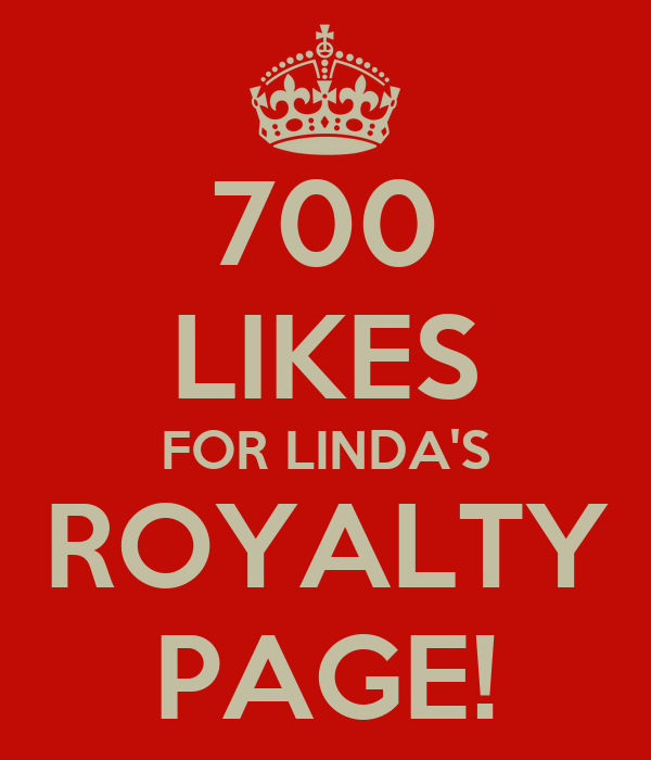 700 LIKES FOR LINDA'S ROYALTY PAGE!