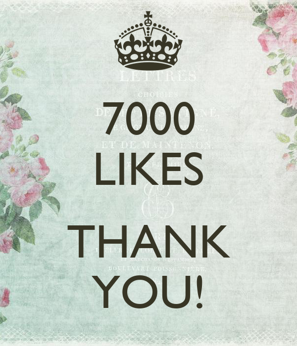 7000 LIKES  THANK YOU!