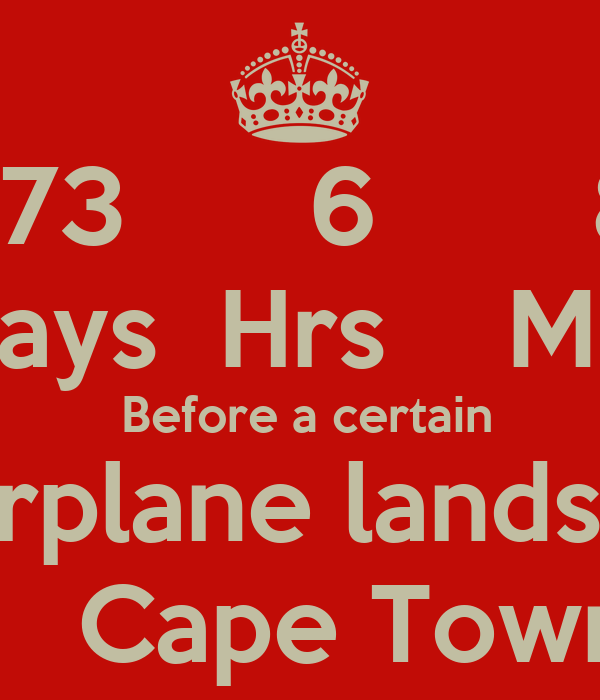 73      6       8 Days  Hrs    Min  Before a certain  airplane lands in     Cape Town