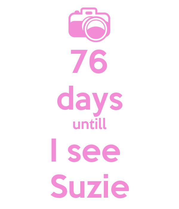 76 days untill I see  Suzie