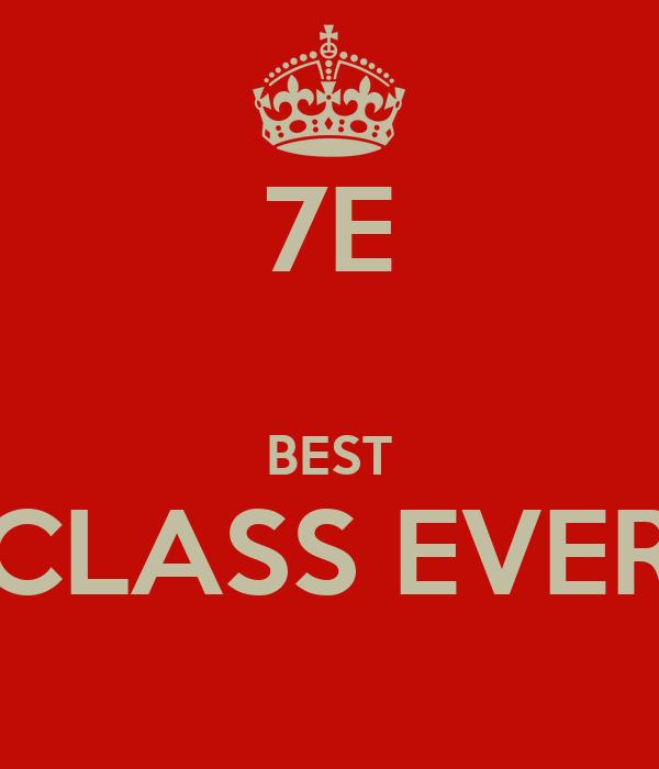 7E  BEST CLASS EVER