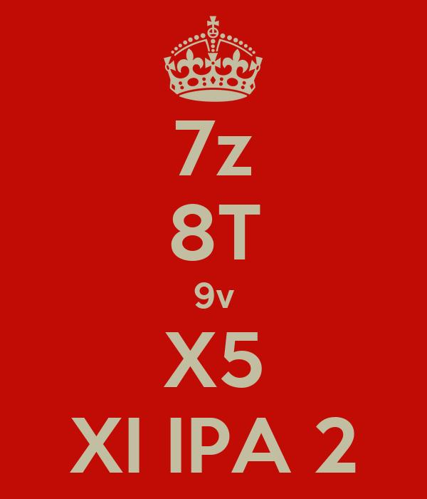 7z 8T 9v X5 XI IPA 2