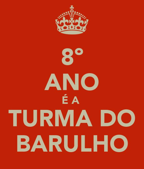 8º ANO É A  TURMA DO BARULHO