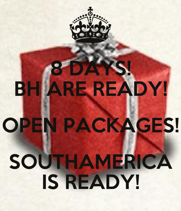8 DAYS! BH ARE READY! OPEN PACKAGES! SOUTHAMERICA IS READY!