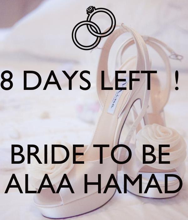8 DAYS LEFT  !    BRIDE TO BE  ALAA HAMAD