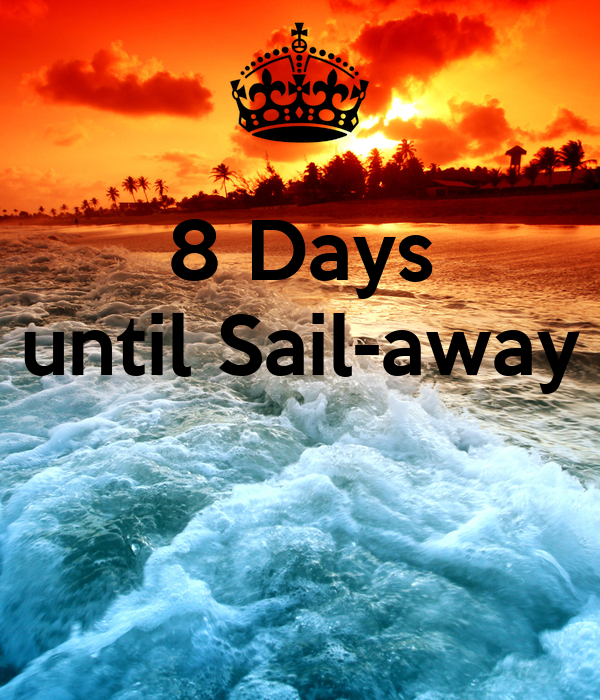 8 Days until Sail-away