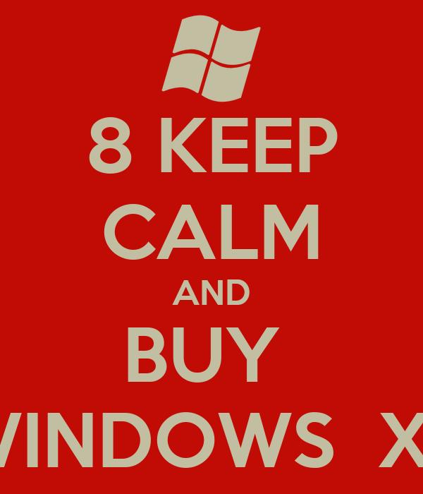 8 KEEP CALM AND BUY  WINDOWS  XP