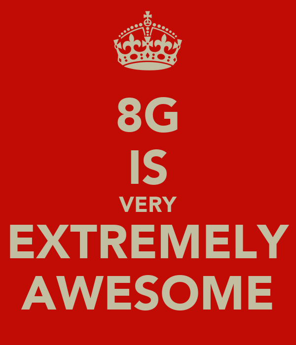 8G IS VERY EXTREMELY AWESOME