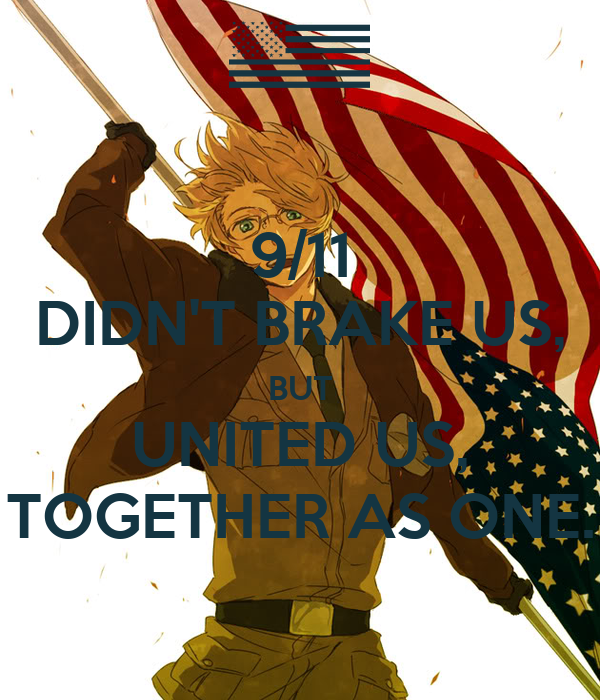 9/11 DIDN'T BRAKE US, BUT UNITED US, TOGETHER AS ONE.