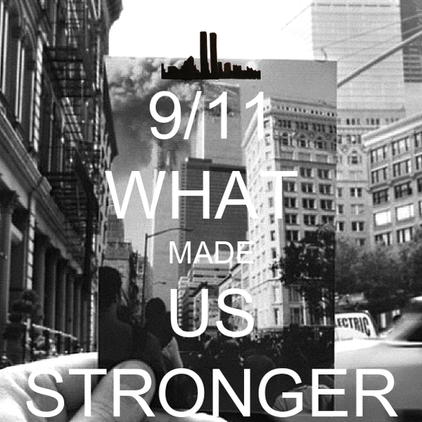 9/11 WHAT  MADE US STRONGER