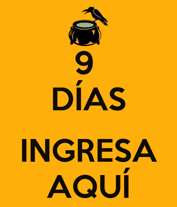 9  DÍAS  INGRESA AQUÍ