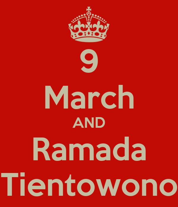 9 March AND Ramada Tientowono
