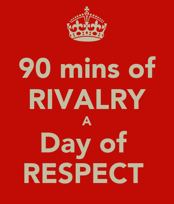 90 mins of RIVALRY A Day of  RESPECT