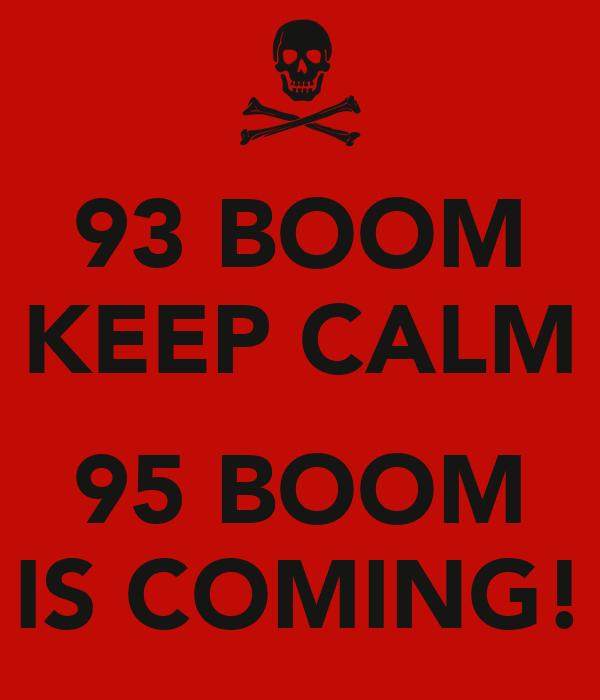 93 BOOM KEEP CALM  95 BOOM IS COMING!