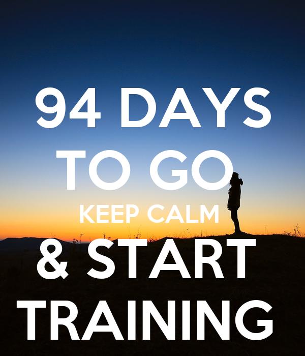 94 DAYS TO GO  KEEP CALM  & START  TRAINING