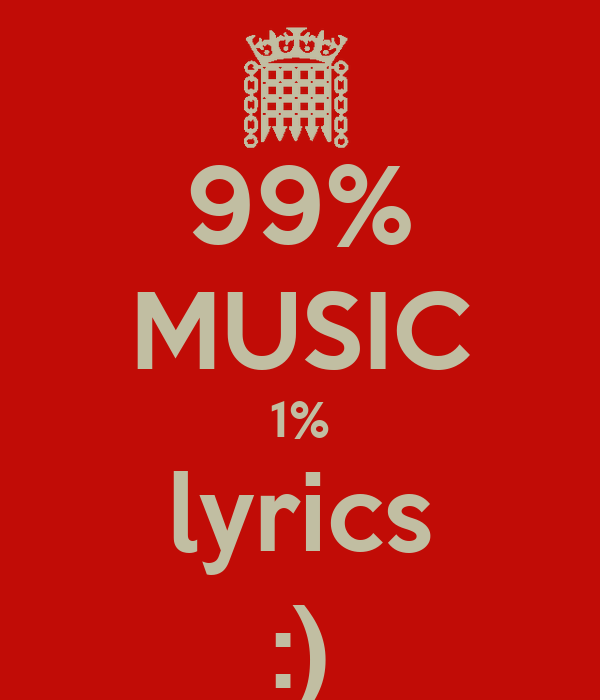 99% MUSIC 1% lyrics :)