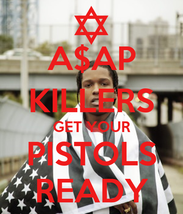 A$AP KILLERS GET YOUR PISTOLS READY
