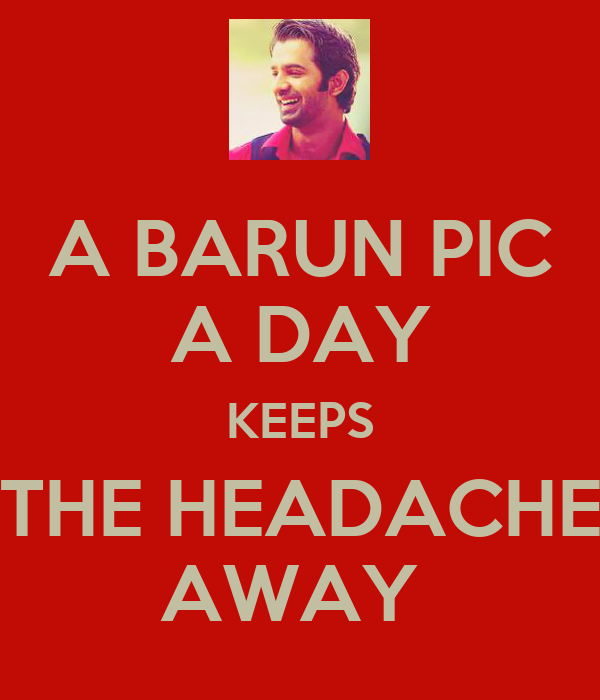 A BARUN PIC A DAY KEEPS THE HEADACHE AWAY