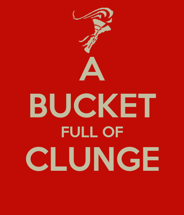 A BUCKET FULL OF CLUNGE