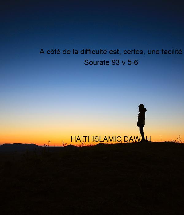 A côté de la difficulté est, certes, une facilité Sourate 93 v 5-6       HAITI ISLAMIC DAWAH
