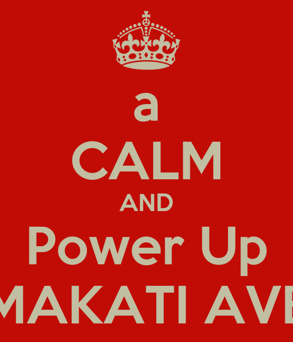 a CALM AND Power Up MAKATI AVE