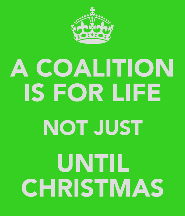 A COALITION IS FOR LIFE NOT JUST UNTIL CHRISTMAS