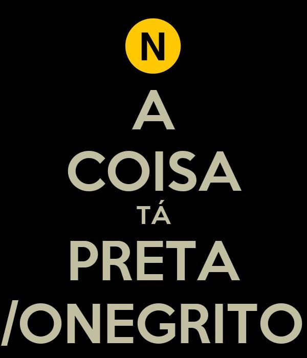 A COISA TÁ PRETA /ONEGRITO