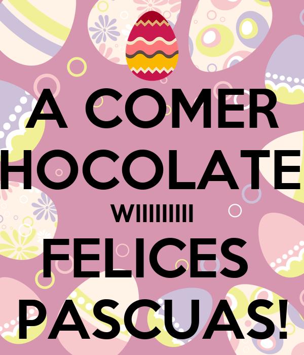 A COMER CHOCOLATES! WIIIIIIIII FELICES  PASCUAS!