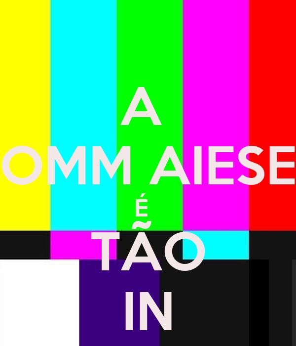 A  COMM AIESEC É   TÃO IN
