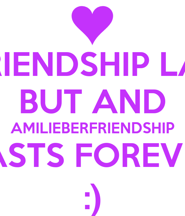 A COMMON FRIENDSHIP LASTS A PERIOD BUT AND AMILIEBERFRIENDSHIP LASTS FOREVER :)