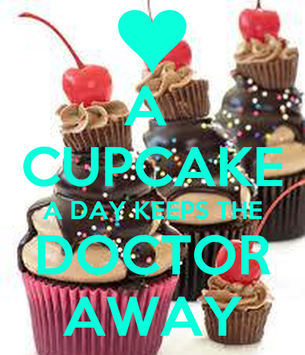 A  CUPCAKE A DAY KEEPS THE DOCTOR AWAY