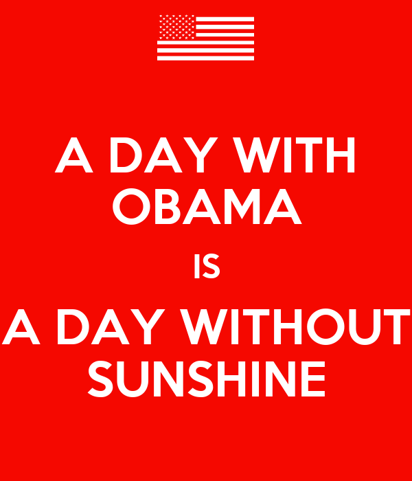 A DAY WITH OBAMA IS A DAY WITHOUT SUNSHINE