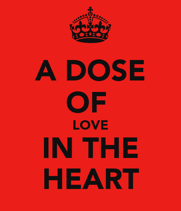 A DOSE OF  LOVE IN THE HEART
