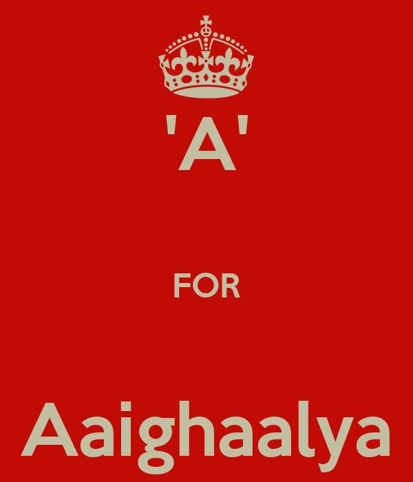 'A'  FOR  Aaighaalya