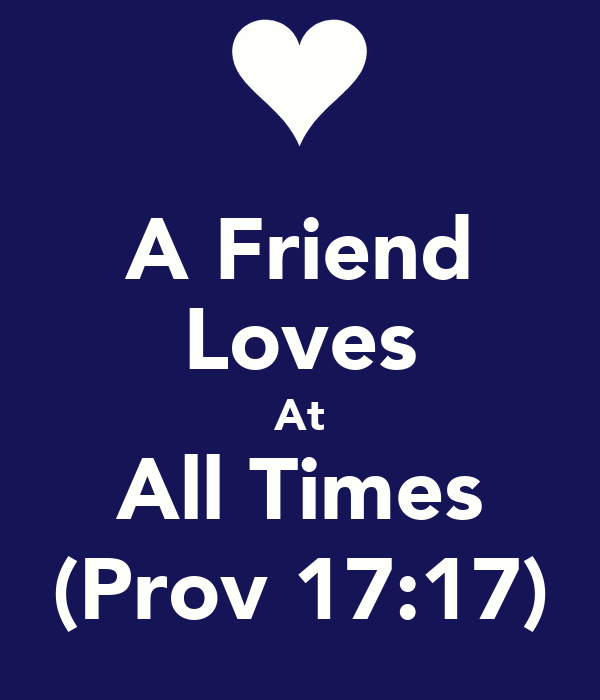 A Friend Loves At All Times (Prov 17:17)