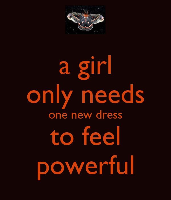 a girl only needs one new dress to feel powerful