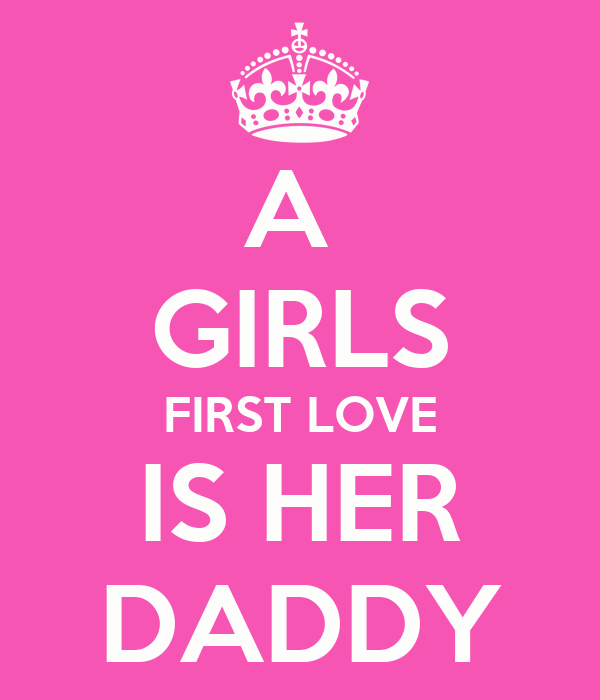 A  GIRLS FIRST LOVE IS HER DADDY