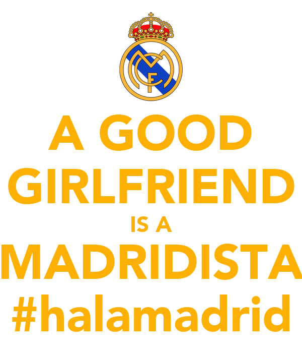 A GOOD GIRLFRIEND IS A MADRIDISTA #halamadrid