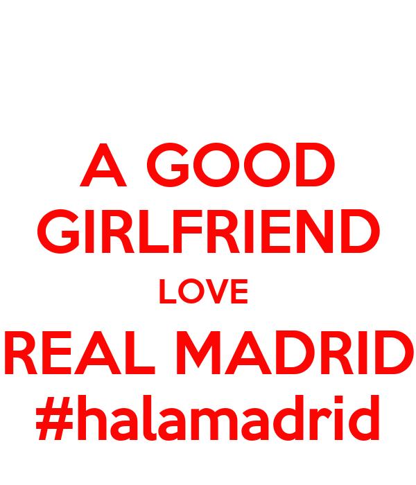 A GOOD GIRLFRIEND LOVE  REAL MADRID #halamadrid