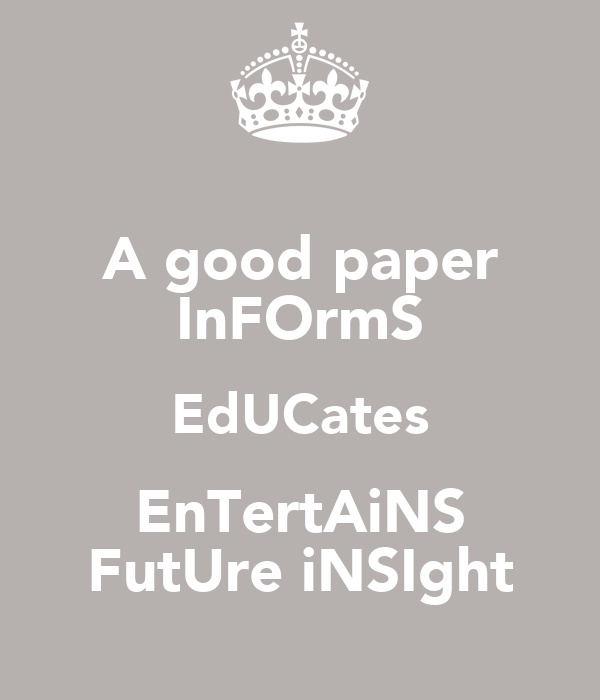 A good paper InFOrmS EdUCates EnTertAiNS FutUre iNSIght