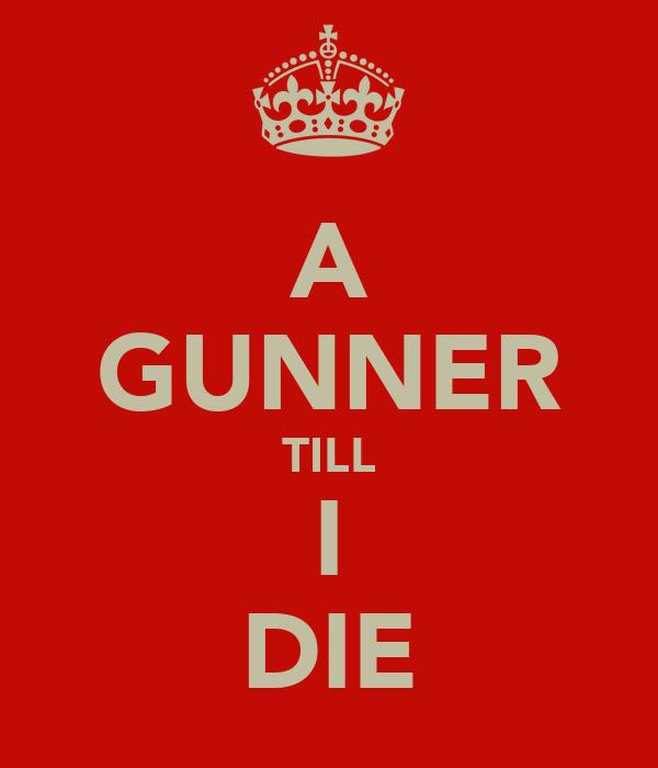 A GUNNER TILL I DIE