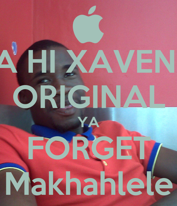 A HI XAVENI ORIGINAL YA FORGET Makhahlele