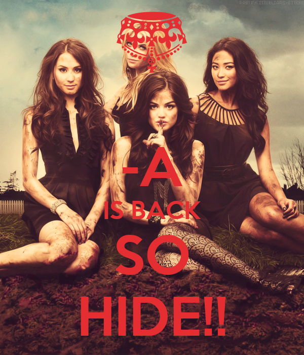 -A IS BACK SO HIDE!!