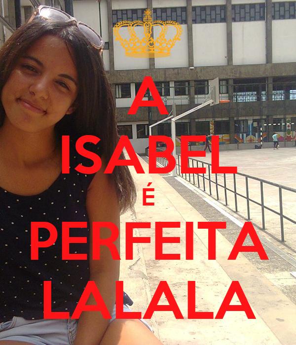 A ISABEL É PERFEITA LALALA
