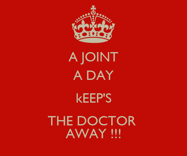 A JOINT A DAY kEEP'S THE DOCTOR  AWAY !!!