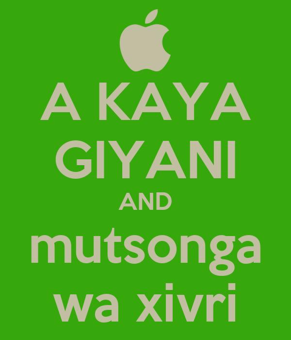 A KAYA GIYANI AND mutsonga wa xivri