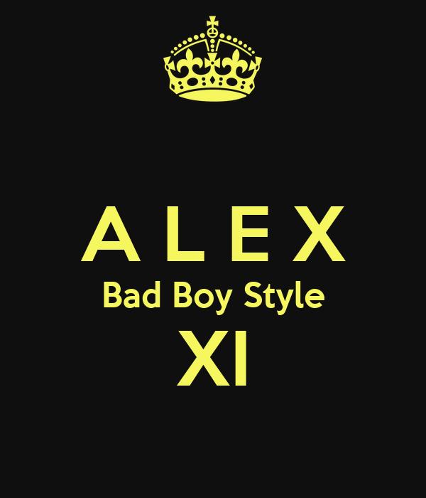 A L E X Bad Boy Style XI